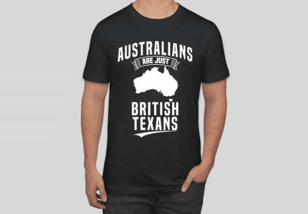 australians are just british texans black t-shirt