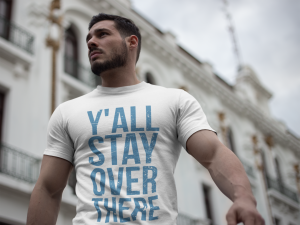 man with muscles wearing y'all stay over there t-shirt