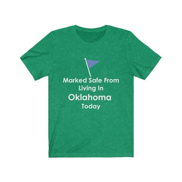 marked safe from living in oklahoma t-shirt